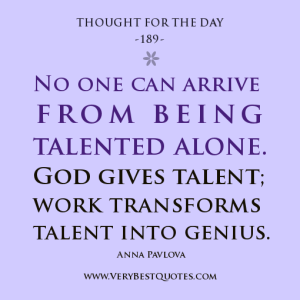 No-one-can-arrive-from-being-talented-alone.-God-gives-talent-work-transforms-talent-into-genius.-Anna-Pavlova-Thought-For-The-Day